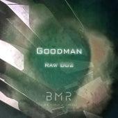 Raw 002 by Goodman
