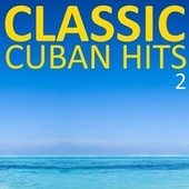 Classic Cuban Hits, Vol. 2 by Various Artists