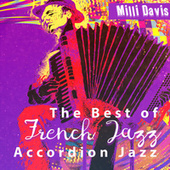 The Best of French Jazz (Accordion Jazz, Selection of French Jazz Music 2021, Touching Charming French Mood, French Love Paradise, French Cooking & Elegant French Cafes) by Milli Davis