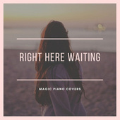 Right Here Waiting (Piano Version) fra Magic Piano Covers