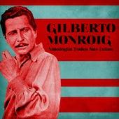 Antología: Todos Sus Éxitos (Remastered) by Gilberto Monroig
