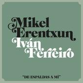 De espaldas a mí (feat. Ivan Ferreiro) de Mikel Erentxun