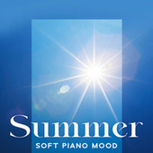 Summer Soft Piano Mood (Soothing Morning with Instrumental Music, Relaxing & Smooth Piano Lullabies) by Piano Jazz Background Music Masters
