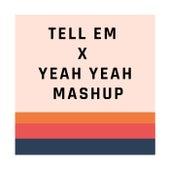 Tell em x Yeah Yeah Mashup (Remix) by Eduardo XD