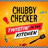 Twistin' In The Kitchen de Chubby Checker