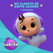 Lupita No Planeta de Gente Grande - 1° Temporada de La Lupita