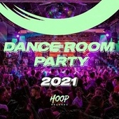 Dance Room Party 2021: Dance Your Way into the Biggest Party Mix by Hoop Records de Modica