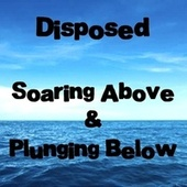 Soaring Above & Plunging Below by Disposed