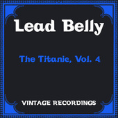 The Titanic, Vol. 4 (Hq Remastered) de Lead Belly