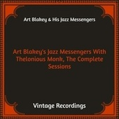 Art Blakey's Jazz Messengers with Thelonious Monk, the Complete Sessions (Hq Remastered) by Art Blakey