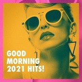 Good Morning 2021 Hits! by #1 Hits Now