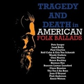 Tragedy and Death in American Folk Ballads by Various Artists