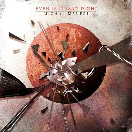 Even If It Isn't Right by Michal Menert