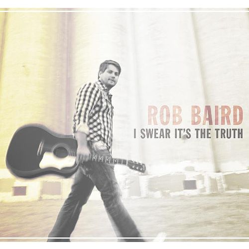 I Swear It's the Truth by Rob Baird
