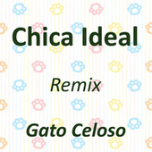 Chica Ideal (Remix) de Gato Celoso