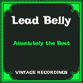 Absolutely the Best (Hq remastered) de Lead Belly
