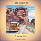 Travelin' Man (All Tracks Remastered) by Pink Anderson