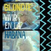 Vivir en la Habana (Live from Havana, 2019) by Blondie