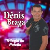 Trilogia Da Paixão de Dênis Braga