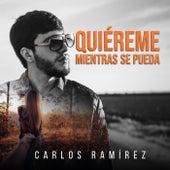 Quiéreme Mientras Se Pueda de Carlos Ramírez