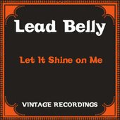 Let It Shine on Me (Hq Remastered) de Lead Belly