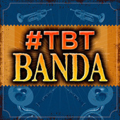 #TBT Banda by Various Artists