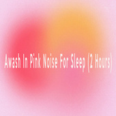 Awash In Pink Noise For Sleep (2 Hours) by Color Noise Therapy