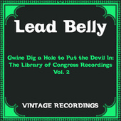 Gwine Dig a Hole to Put the Devil In: The Library of Congress Recordings, Vol. 2 (Hq Remastered) de Lead Belly