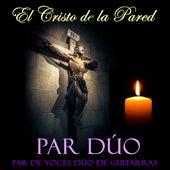 El Cristo de la Pared Par de Voces Dúo de Guitarras de Par Duo
