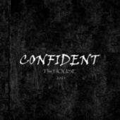 Confident by A House