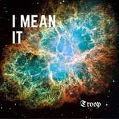 I Mean It by Troop