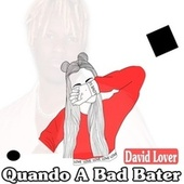 Quando a Bad Bater (Cover) by David Lover