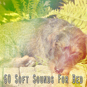 60 Soft Sounds for Bed by Lullaby Land