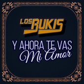 Los Bukis Y Ahora Te Vas Mi Amor von Various Artists