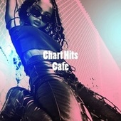 Chart Hits Cafe by Best Of Hits