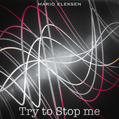 Try To Stop Me by Mario Eleksen