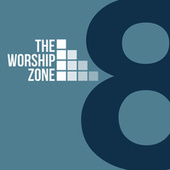 The Worship Zone Eight by The Worship Zone