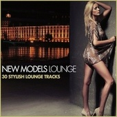New Models Lounge (30 Stylish Lounge Tracks) von Various Artists