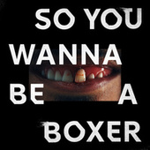 So You Wanna Be A Boxer by Channel 4 Presents