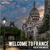Welcome to France | Willkommen in Frankreich | Bienvenue en France (Vacation Music | Urlaubsmusik | Musique de vacances) von Various Artists
