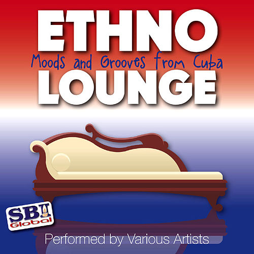 Ethno Lounge ..... From Cuba by Various Artists