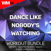 Dance Like Nobody's Watching (Workout Bundle / Even 32 Count Phrasing) by Workout Music Tv