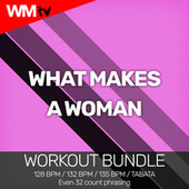 What Makes A Woman (Workout Bundle / Even 32 Count Phrasing) by Workout Music Tv
