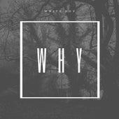 Why by White Boy