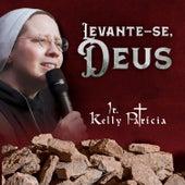 Levante-Se, Deus de Irmã Kelly Patrícia