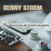 Was einmal war das kommt nie wieder von Denny Storm