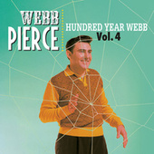 Hundred Year Webb, Vol. 4 by Webb Pierce