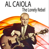 Al Caiola the Lonely Rebel by Al Caiola