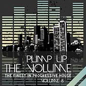 Pump Up the Volume (The Finest in Progressive House, Vol. 8) by Various Artists
