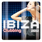 Ibiza Clubbing 2012 by Various Artists